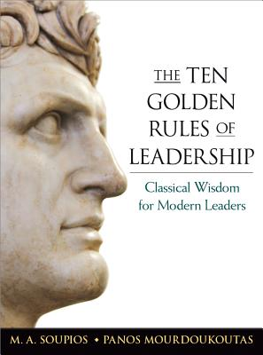 The Ten Golden Rules of Leadership By Soupios, M. A./ Mourdoukoutas, Panos